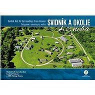 Svidník a okolie z neba: Svidník and Its Surroundings From Heaven - Kniha
