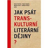 Jak psát transkulturní literární dějiny? - Kniha