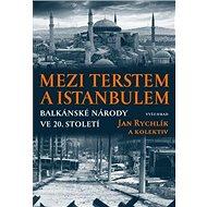 Mezi Terstem a Istanbulem: Balkánské národy ve 20. století - Kniha
