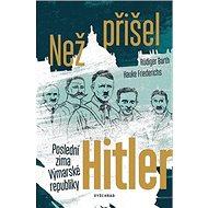 Než přišel Hitler: Poslední zima Výmarské republiky - Kniha