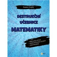 Destrukční učebnice matematiky: Přehled učiva, procvičovací úlohy, destrukce! - Kniha