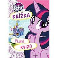 My Little Pony Knížka plná kvízů - Kniha