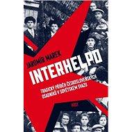 Interhelpo: Tragický příběh československých osadníků v Sovětském svazu - Kniha