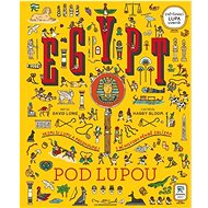 Egypt pod lupou: Vezmi si lupu a prozkoumej s ní historii pěkně zblízka - Kniha