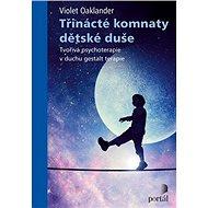 Třinácté komnaty dětské duše: Tvořivá psychoterapie v duchu gestalt terapie - Kniha
