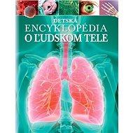 Detská encyklopédia o ľudskom tele - Kniha
