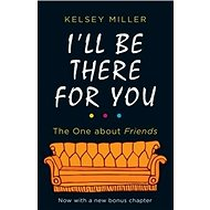 I'll Be There For You: he Ultimate Book for Friends Fans Everywhere - Kniha