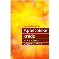 Apoštolské krédo: Jak chápat vyznání víry - Kniha