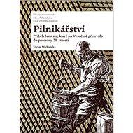 Pilnikářství: Příběh řemesla, které na Vysočině přetrvalo do poloviny 20. století - Kniha