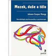 Mozek, duše a tělo: Neurobiologie psychosomatiky a psychoterapie - Kniha