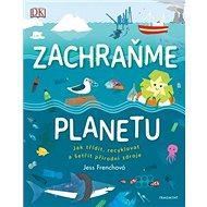 Zachraňme planetu: Jak třídit, recyklovat a šetřit přírodní zdroje - Kniha