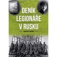 Deník legionáře v Rusku: Vzpomínky na vojenskou a válečnou službu 1912–1920 - Kniha