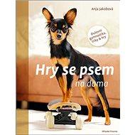 Hry se psem na doma: Duševní gymnastika, triky & hry - Kniha