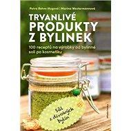 Trvanlivé produkty z bylinek: 100 receptů na výrobky od bylinné soli po kosmetiku - Kniha
