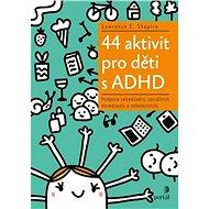 44 aktivit pro děti s ADHD: Podpora sebedůvěry, sociálních dovedností a sebekontroly - Lawrence E. Shapiro