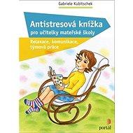 Antistresová knížka pro učitelky mateřské školy: Relaxace, komunikace, týmová práce