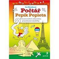 Počtář Pepík Popleta: Pracovní sešit k zábavnému procvičování násobilky - Kniha