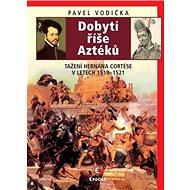 Dobytí říše Aztéků: Tažení Hernána Cortése v letech 1519–1521 - Kniha