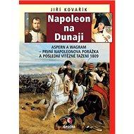 Napoleon na Dunaji: Aspern a Wagram - První Napoleonova porážka a poslední vítězné tažení 1809 - Kniha