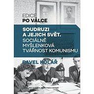 Soudruzi a jejich svět: Sociálně myšlenková tvářnost komunismu - Kniha