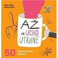 Až se ucho utrhne: 50 ilustrovaných přísloví