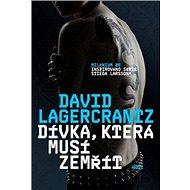 Dívka, která musí zemřít: Milénium 06, inspirováno sérií Stiga Larssona - Kniha