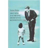 Ako som zachránil dedičstvo Kennedyovcom - Kniha