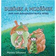 Dubínek a Modřínek: aneb malá dobrodružství lesních skřítků - Kniha