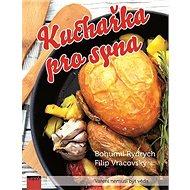 Kuchařka pro syna: Vaření nemusí být věda - Kniha