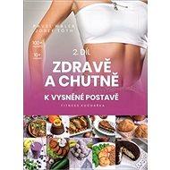 Zdravě a chutně k vysněné postavě: Fitness kuchařka - Kniha