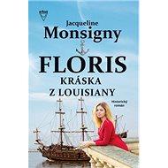 Floris Kráska z Louisiany: Historický román - Kniha