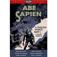 Hellboy Abe Sapien S ďáblem nejsou žerty: a další příběhy - Kniha