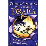 Jak vycvičit draka: Hrdinův atlas smrtících draků - Kniha