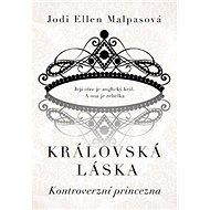 Královská láska Kontroverzní princezna: Její otec je anglický král. A ona je rebelka... - Kniha