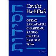Cava'at Ha-RIBaŠ: Odkaz zakladatele chasidismu rabiho Jisra'ela Ba'al Šem Tova - Kniha