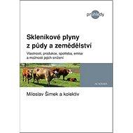 Skleníkové plyny z půdy a zemědělství: Vlastnosti, produkce, spotřeba, emise a možnosti jejich sníže - Kniha