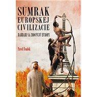 Súmrak európskej civilizácie: Barbari sa zmocňujú Európy - Kniha