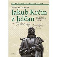 Jakub Krčín z Jelčan: Architekt jihočeských rybníků - Kniha