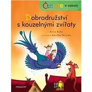 Dobrodružství s kouzelnými zvířaty: Čteme s radostí - Kniha