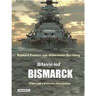 Bitevní loď Bismarck: Příběh lodě a přeživšího člena posádky - Kniha