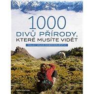 1000 divů přírody, které musíte vidět - Kniha