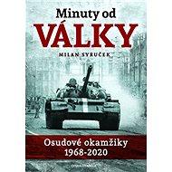 Minuty do války: Osudové okamžiky 1968-2020 - Kniha