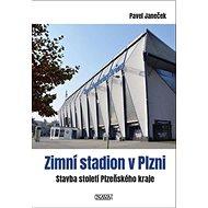 Zimní stadion v Plzni: Stavba století Plzeňského kraje - Kniha