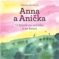 Anna a Anička: O životě na začátku a na konci - Kniha
