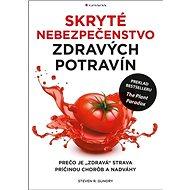 """Skryté nebezpečenstvo zdravých potravín: Prečo je """"zdravá"""" strava príčinou chorôb a nadváhy - Kniha"""