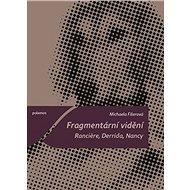 Fragmentární vidění: Ranciere, Derrida, Nancy - Kniha