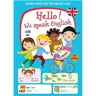 Hello! We speak English +250 slov: Objavuj a napíš svoje prvé anglické slová - Kniha