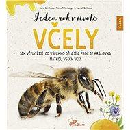 Jeden rok v životě včely: Jak včely žijí, co všechno dělají a proč je královna matkou všech včel - Kniha