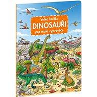 Velká knížka Dinosauři pro malé vypravěče - Kniha