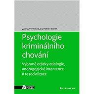 Psychologie kriminálního chování: Vybrané otázky etiologie, andragogické intervence a resocializace - Kniha